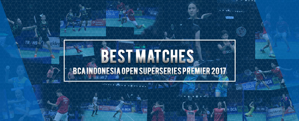 Best Matches of BCA Indonesia Open Superseries Premier 2017