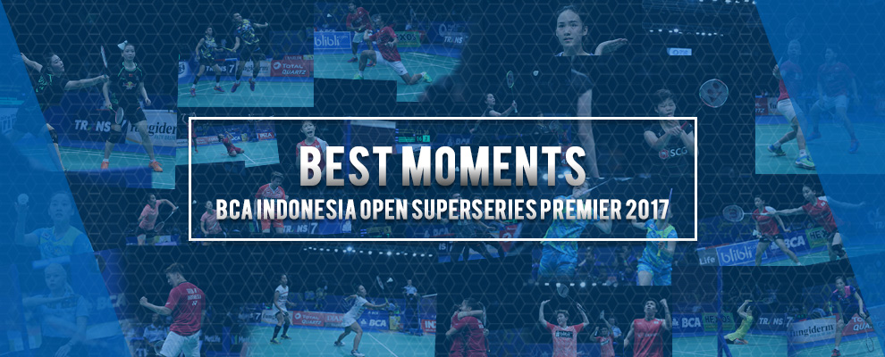 Best Moments of BCA Indonesia Open Superseries Premier 2017