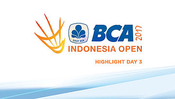 Highlight Day 3 BCA Indonesia Open 2017